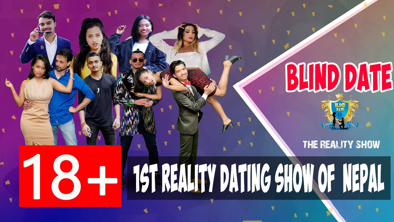 Blind Date Nepal is the Nepal's First reality dating show of Nepal